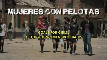 Mujeres con Pelotas / Goals for girls. A story of women with balls